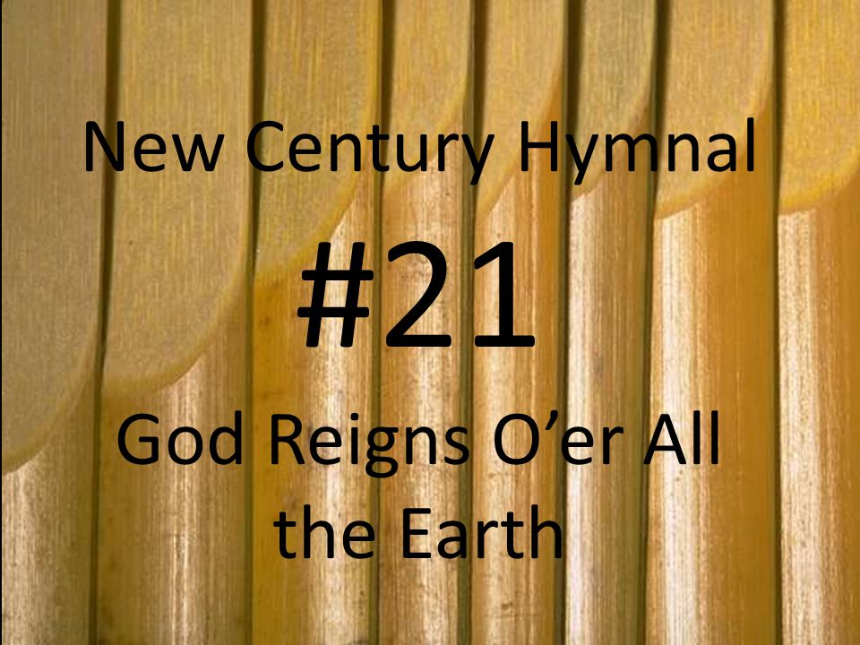 New Century Hymnal #21 God Reigns O'er All the Earth