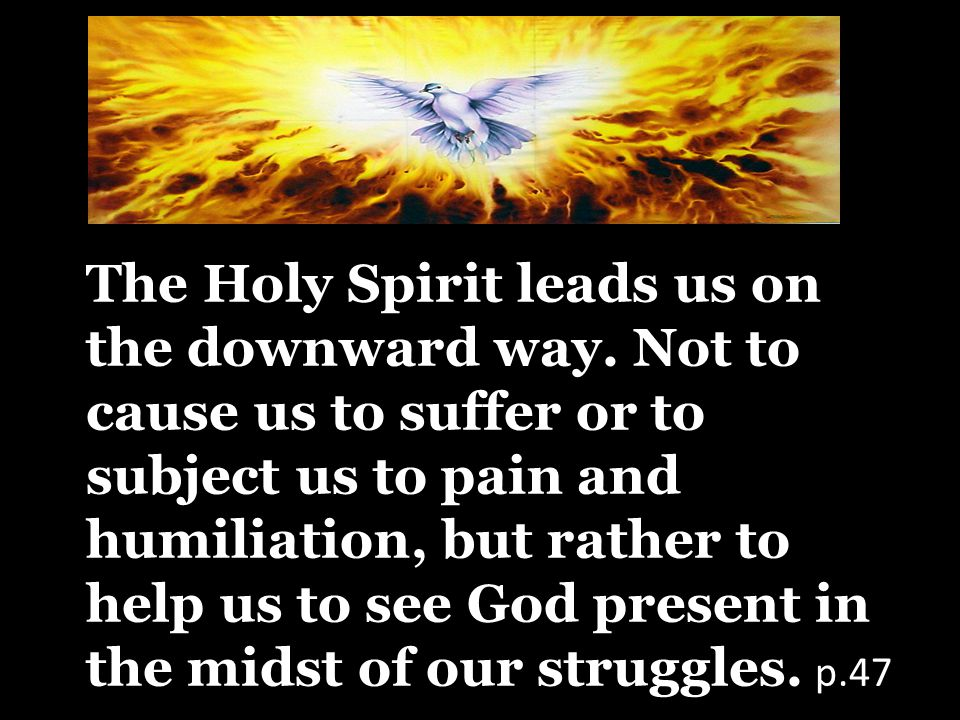 The Holy Spirit leads us on the downward way.