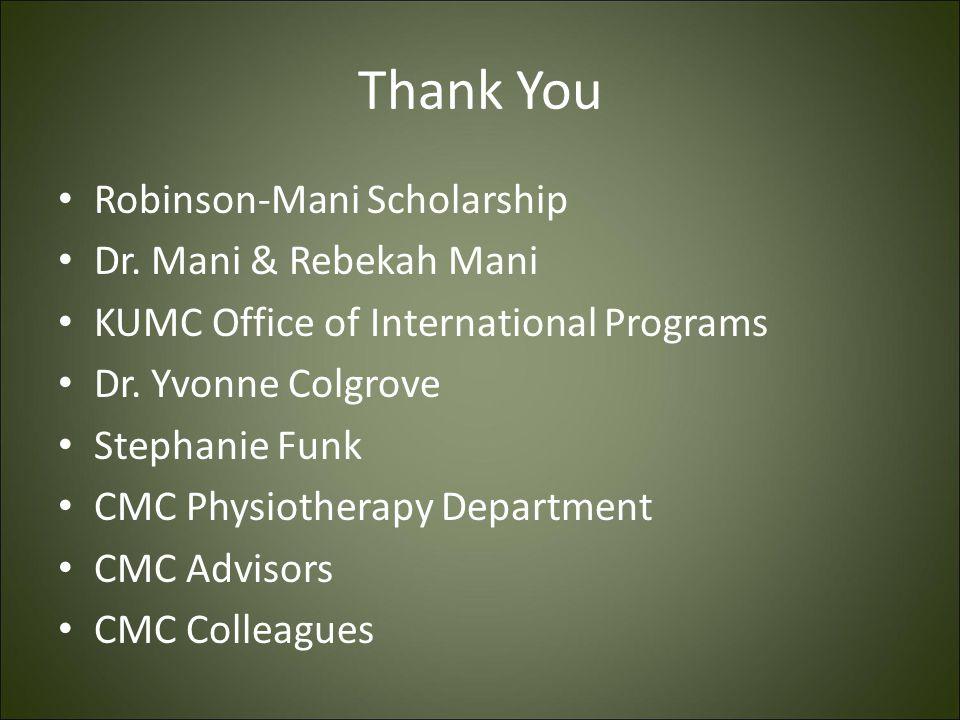 Thank You Robinson-Mani Scholarship Dr. Mani & Rebekah Mani KUMC Office of International Programs Dr. Yvonne Colgrove Stephanie Funk CMC Physiotherapy
