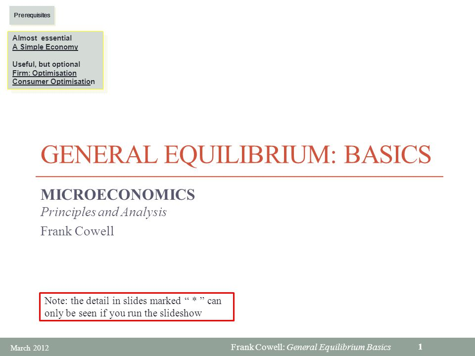 Frank Cowell: General Equilibrium Basics Limitations of Crusoe model  The Crusoe story takes us only part way to a treatment of general equilibrium: there s only one economic actor… …so there can be no interaction  Prices are either exogenous (from the mainland.