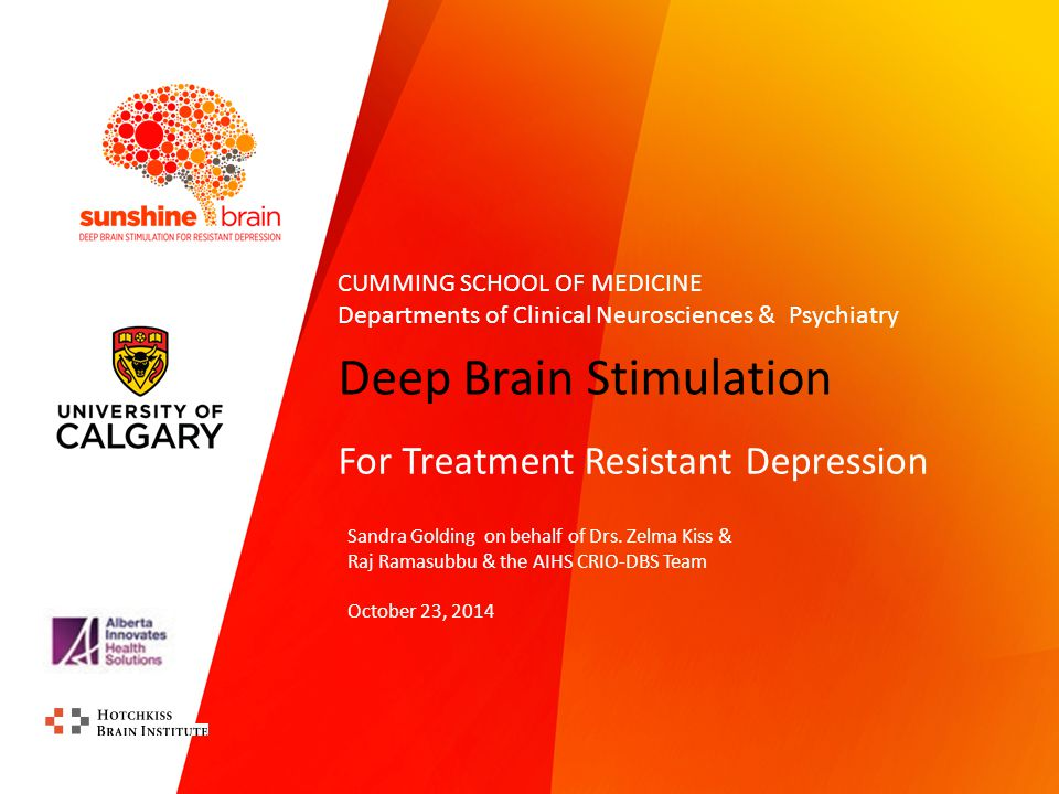 Deep Brain Stimulation For Treatment Resistant Depression Sandra Golding on behalf of Drs.