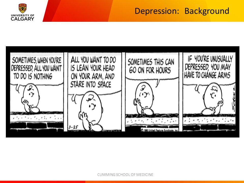 Depression: Background CUMMING SCHOOL OF MEDICINE