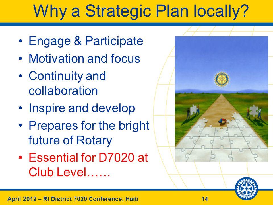 14April 2012 – RI District 7020 Conference, Haiti Why a Strategic Plan locally.