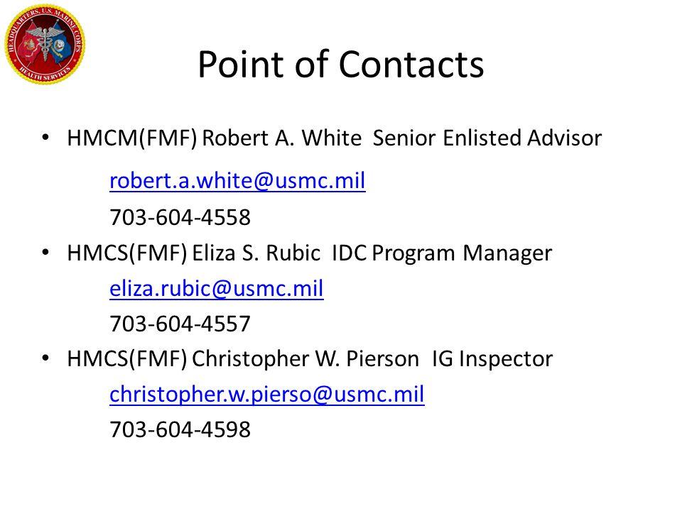 Point of Contacts HMCM(FMF) Robert A. White Senior Enlisted Advisor robert.a.white@usmc.mil 703-604-4558 HMCS(FMF) Eliza S. Rubic IDC Program Manager