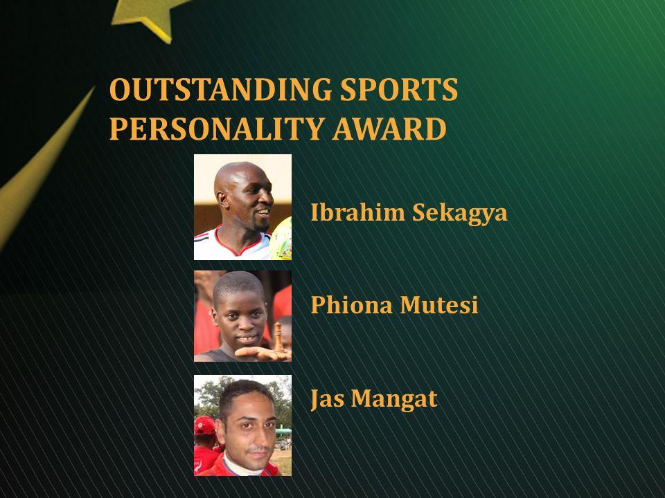 OUTSTANDING SPORTS PERSONALITY AWARD Ibrahim Sekagya Phiona Mutesi Jas Mangat