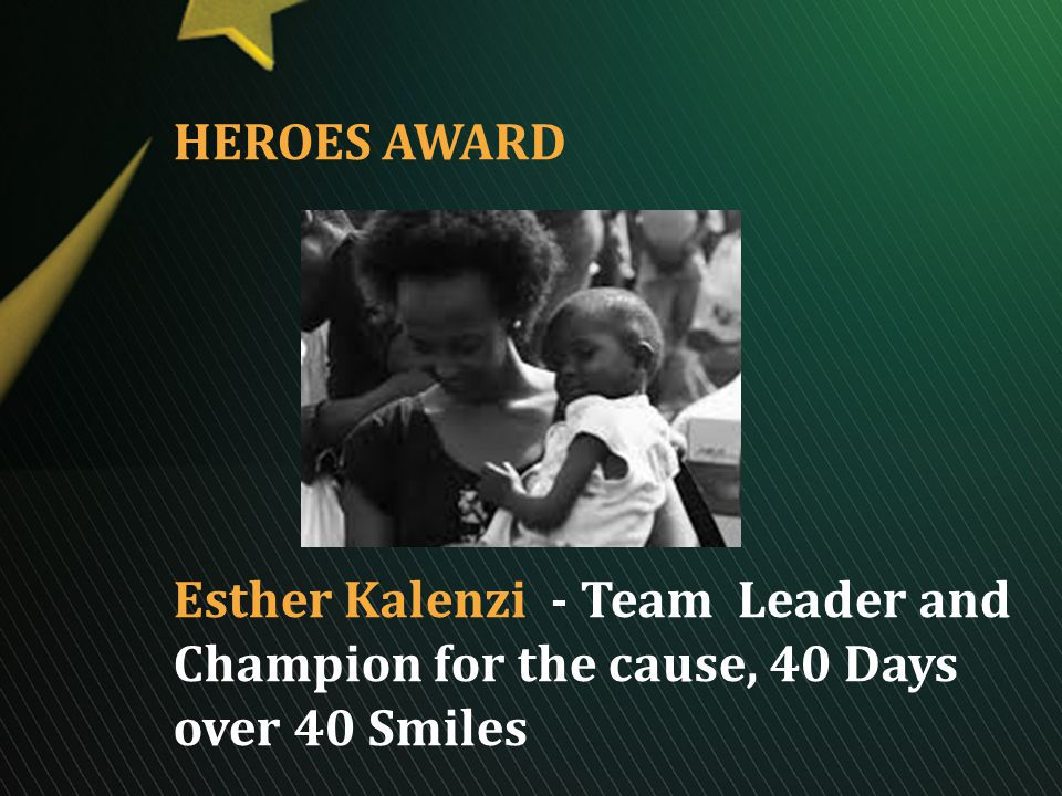 HEROES AWARD Esther Kalenzi - Team Leader and Champion for the cause, 40 Days over 40 Smiles