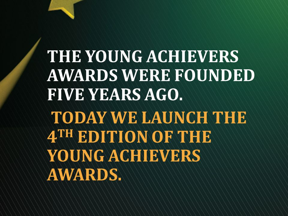 THE YOUNG ACHIEVERS AWARDS WERE FOUNDED FIVE YEARS AGO.