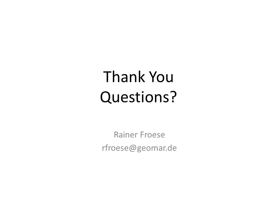 Thank You Questions Rainer Froese rfroese@geomar.de