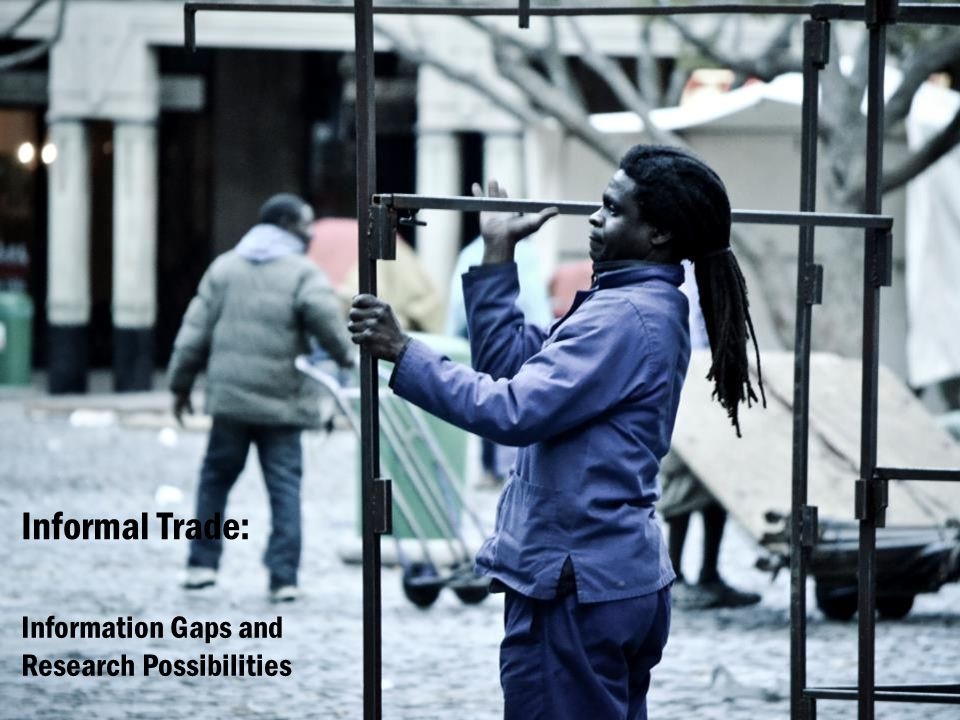 Information Gaps and Research Possibilities Informal Trade: