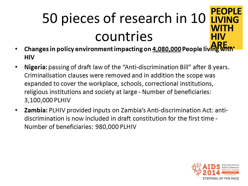 50 pieces of research in 10 countries Taking the overall programme costs and dividing them by the number of beneficiaries with access to services and quality of treatment (633,352), the cost per person living with HIV amounts to £6.47.
