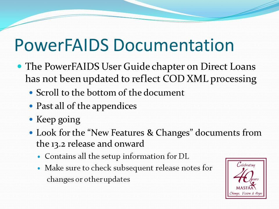 PowerFAIDS Documentation The PowerFAIDS User Guide chapter on Direct Loans has not been updated to reflect COD XML processing Scroll to the bottom of
