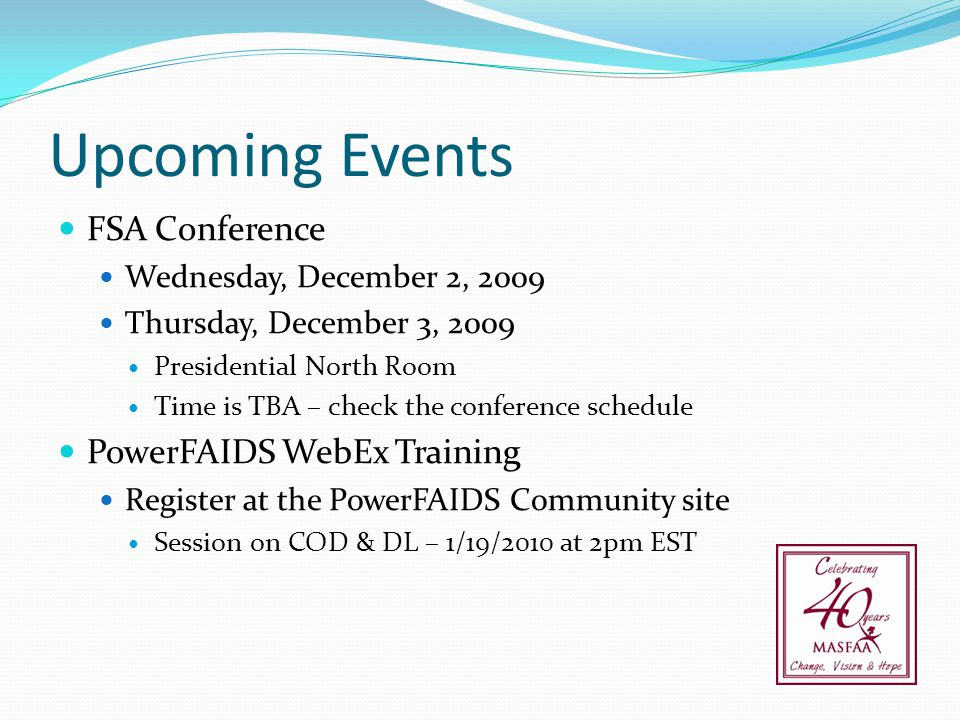 Upcoming Events FSA Conference Wednesday, December 2, 2009 Thursday, December 3, 2009 Presidential North Room Time is TBA – check the conference sched