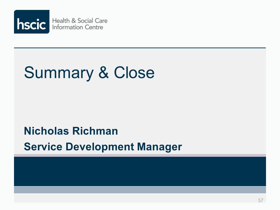 Summary & Close Nicholas Richman Service Development Manager 57