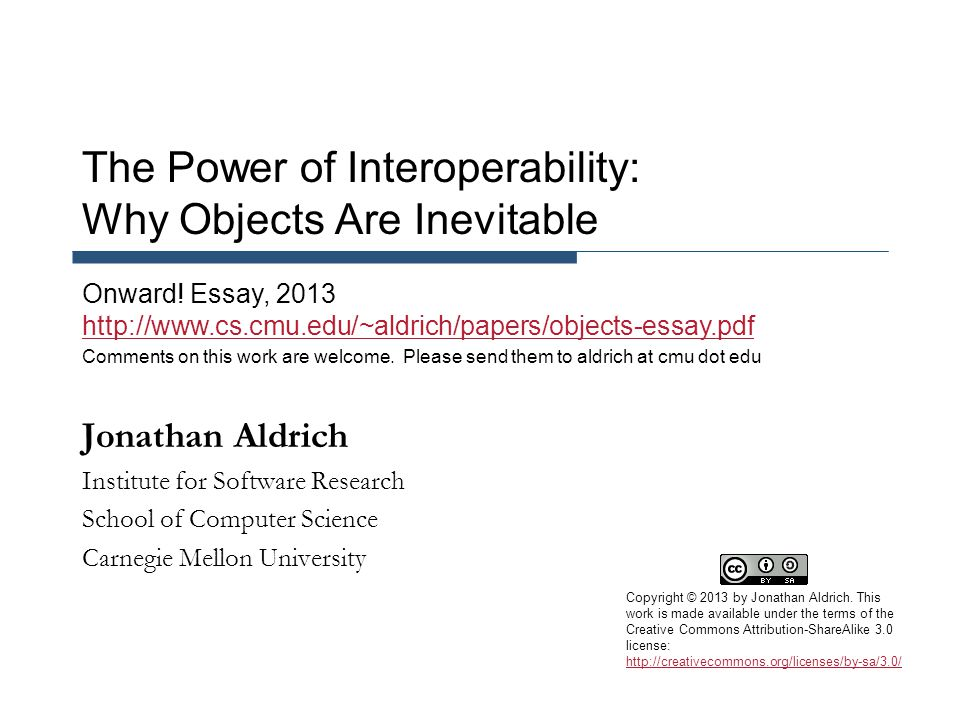 The Power of Interoperability: Why Objects Are Inevitable Jonathan Aldrich Institute for Software Research School of Computer Science Carnegie Mellon University Onward.