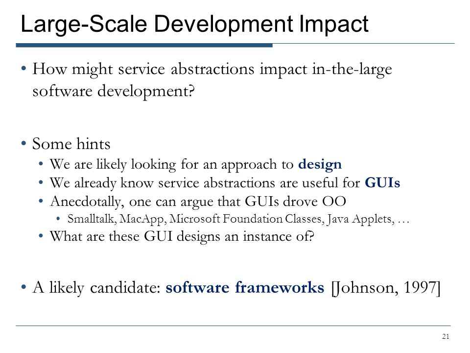 Large-Scale Development Impact How might service abstractions impact in-the-large software development.