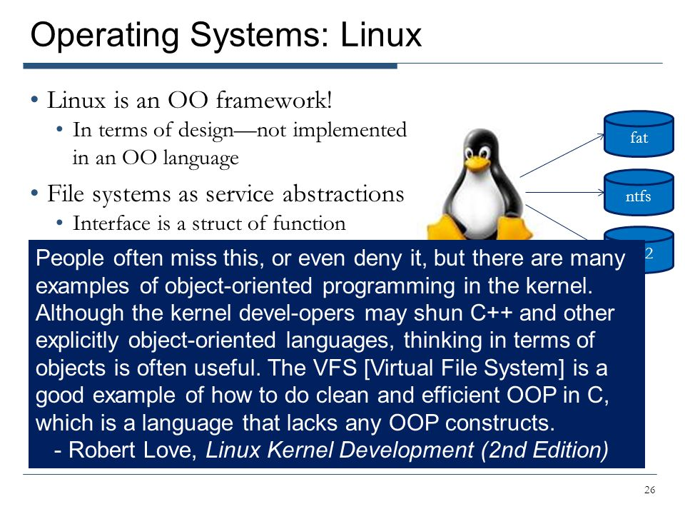 Operating Systems: Linux Linux is an OO framework.