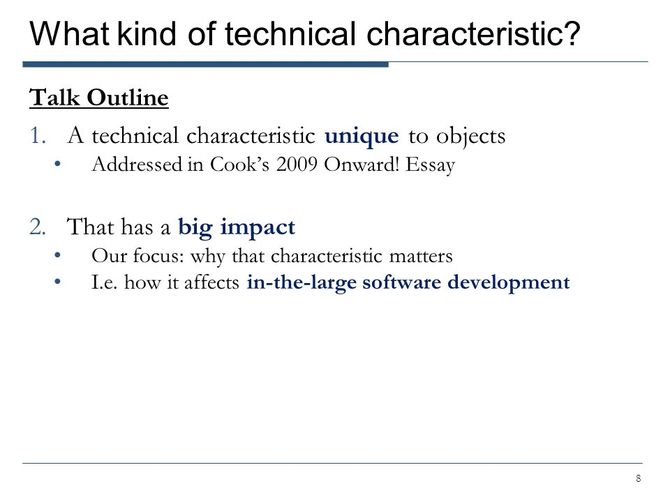 What kind of technical characteristic? Talk Outline 1.A technical characteristic unique to objects Addressed in Cook's 2009 Onward! Essay 2.That has a