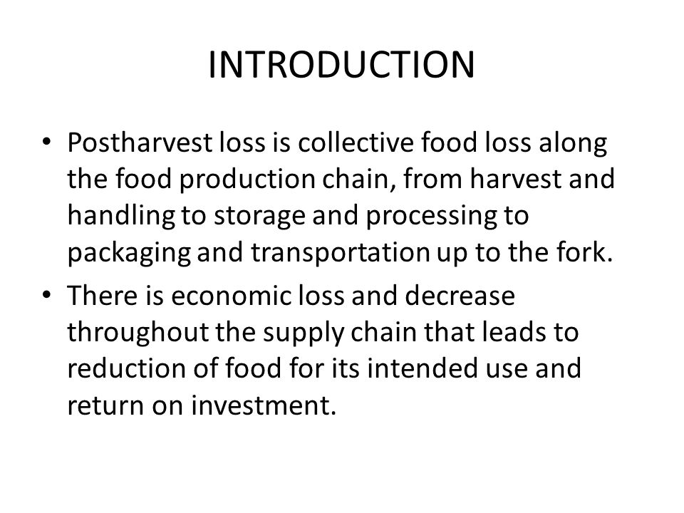 The causes of postharvest losses are complex and vary depending on the weather, region and crop, but the challenges faced by farmers and processors are lack of proper storage facilities, appropriate transportation and distribution systems, sufficient processing facilities and detailed information on where and how food is lost along the value chain.