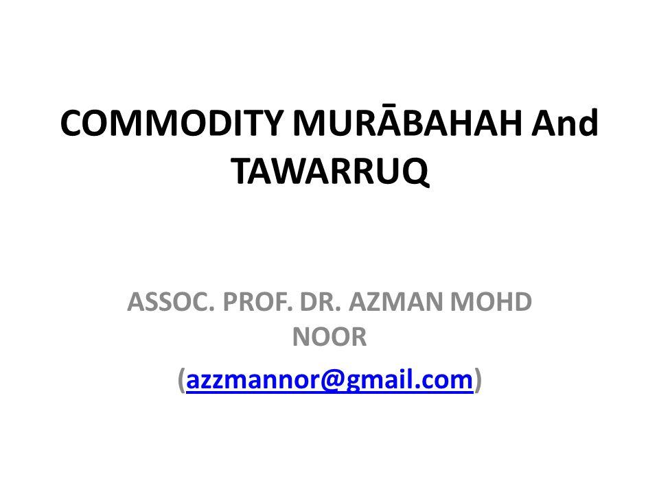 COMMODITY MURĀBAHAH And TAWARRUQ ASSOC. PROF. DR.