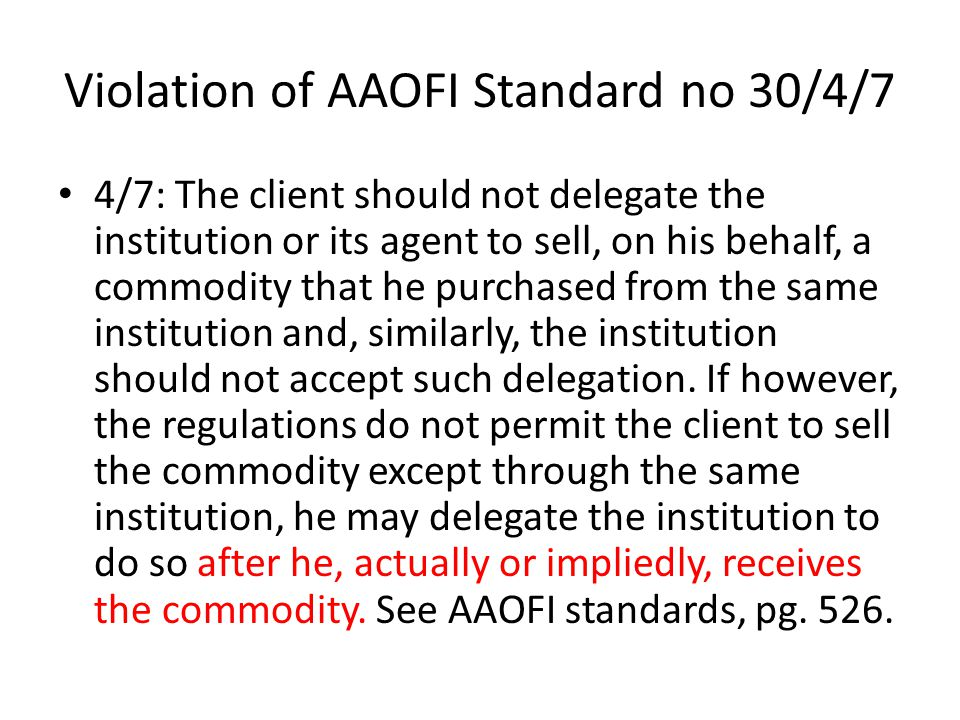 Violation of AAOFI Standard no 30/4/7 4/7: The client should not delegate the institution or its agent to sell, on his behalf, a commodity that he purchased from the same institution and, similarly, the institution should not accept such delegation.