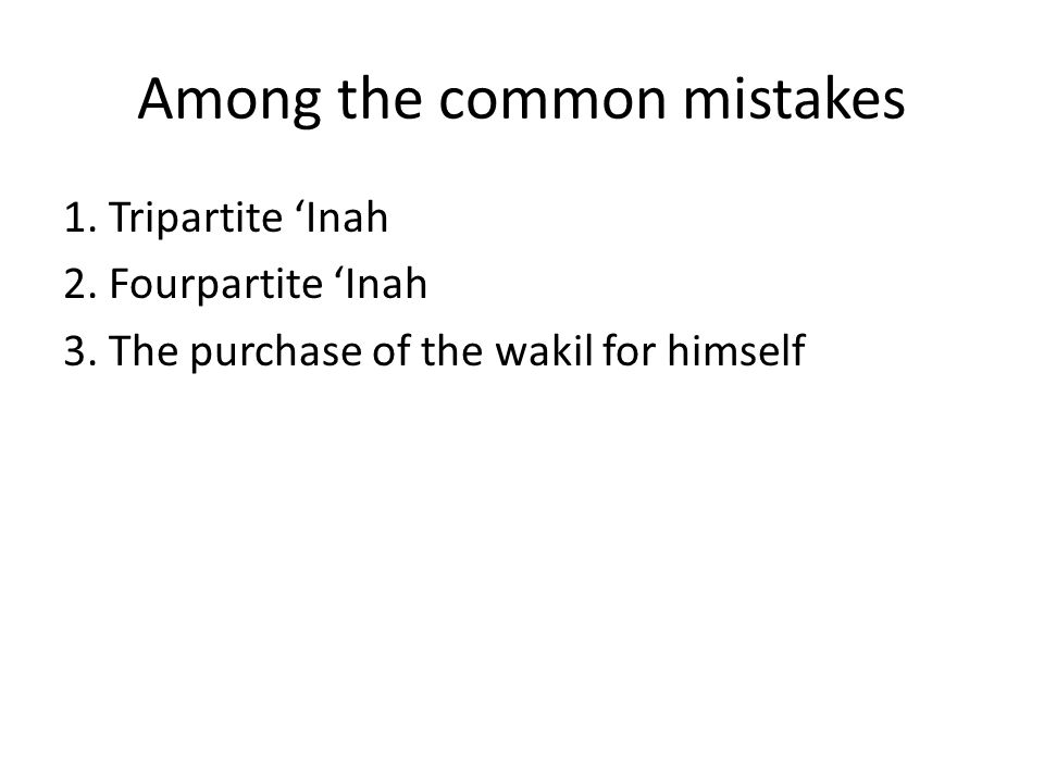 Among the common mistakes 1. Tripartite 'Inah 2. Fourpartite 'Inah 3.