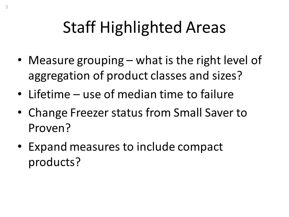 Staff Highlighted Areas Measure grouping – what is the right level of aggregation of product classes and sizes? Lifetime – use of median time to failu