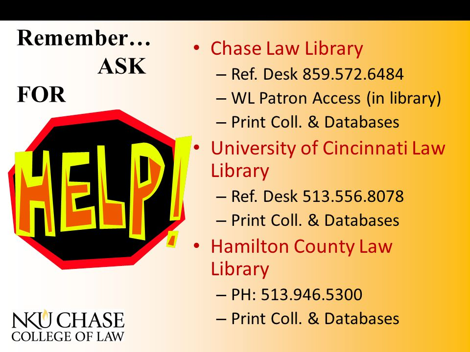 Remember… ASK FOR Chase Law Library – Ref.