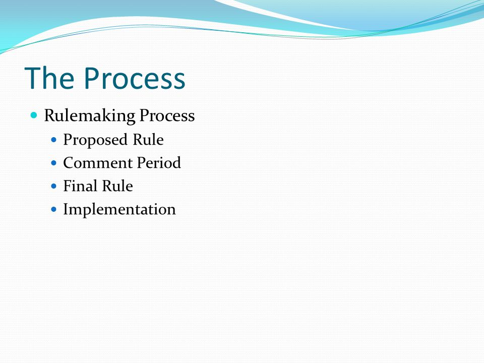The Process Rulemaking Process Proposed Rule Comment Period Final Rule Implementation
