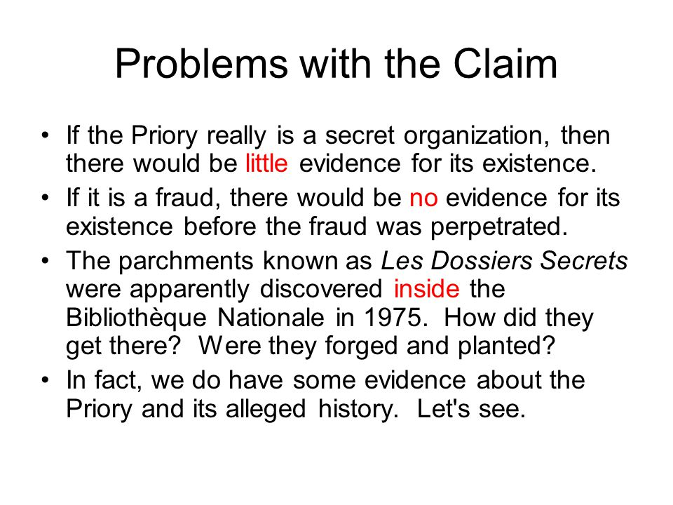 Problems with the Claim If the Priory really is a secret organization, then there would be little evidence for its existence. If it is a fraud, there