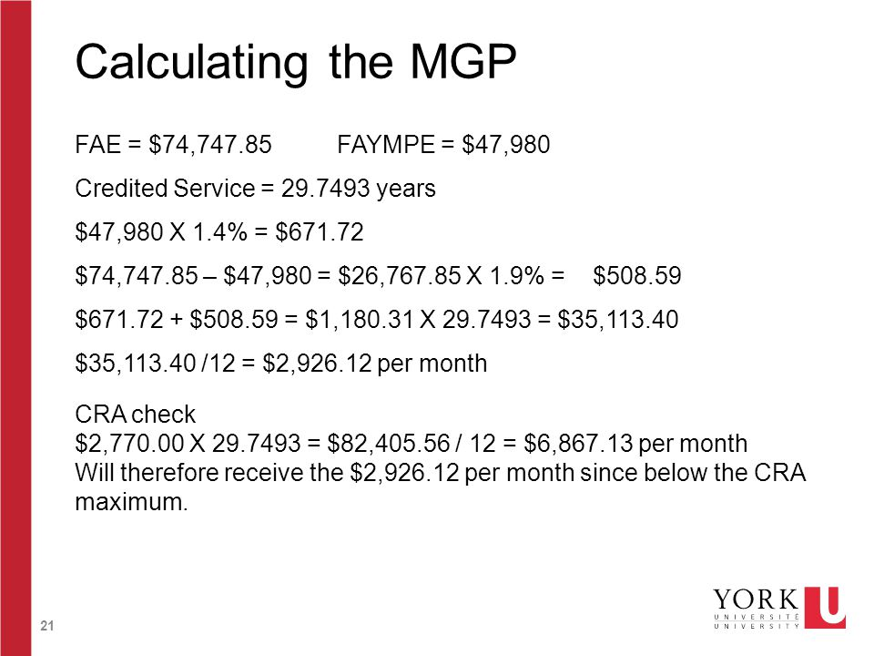 21 Calculating the MGP FAE = $74,747.85FAYMPE = $47,980 Credited Service = 29.7493 years $47,980 X 1.4% = $671.72 $74,747.85 – $47,980 = $26,767.85 X