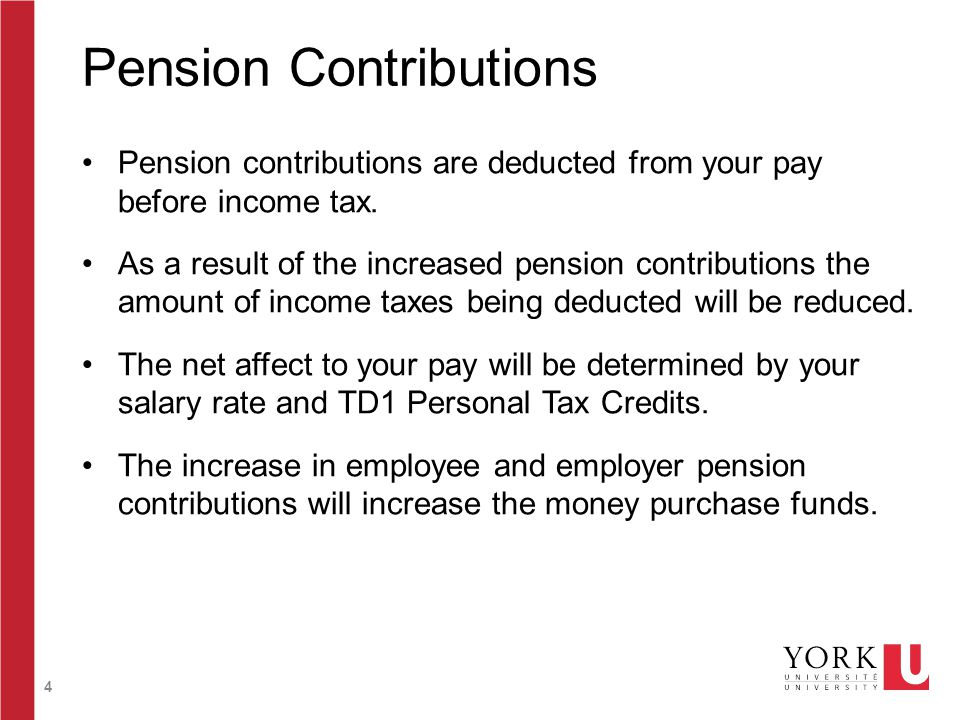4 Pension Contributions Pension contributions are deducted from your pay before income tax. As a result of the increased pension contributions the amo
