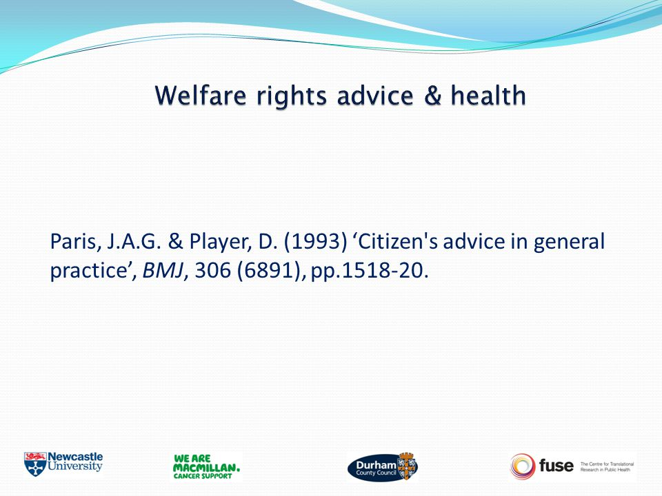 Paris, J.A.G. & Player, D. (1993) 'Citizen's advice in general practice', BMJ, 306 (6891), pp.1518-20.