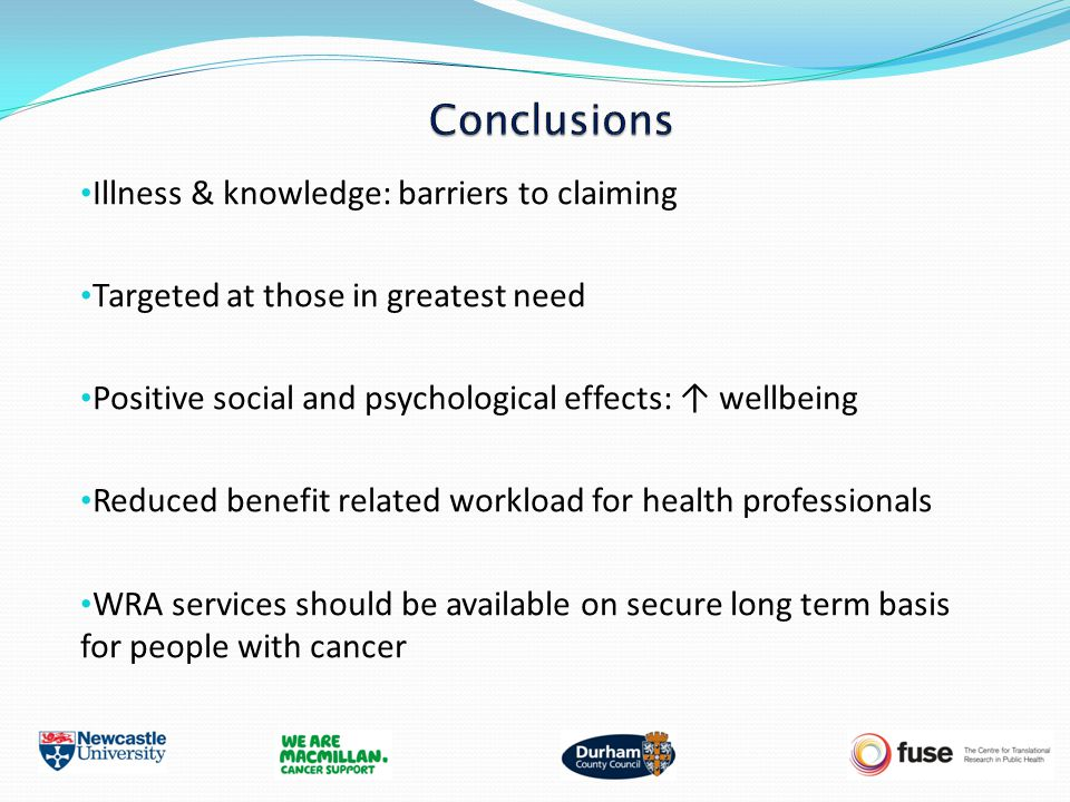Illness & knowledge: barriers to claiming Targeted at those in greatest need Positive social and psychological effects: ↑ wellbeing Reduced benefit re