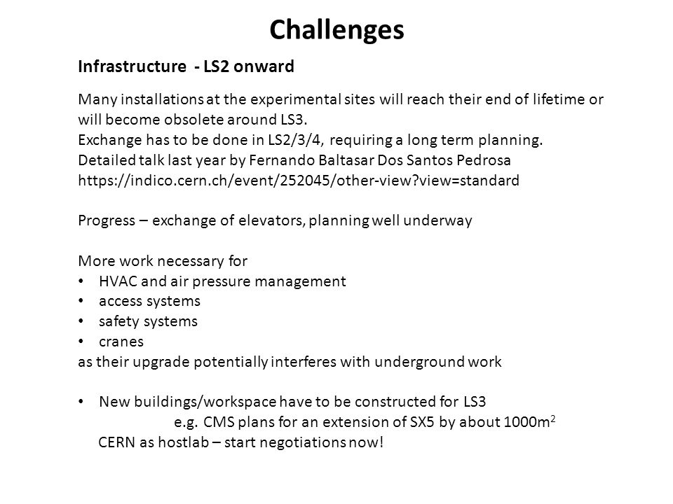Challenges Infrastructure - LS2 onward Many installations at the experimental sites will reach their end of lifetime or will become obsolete around LS3.