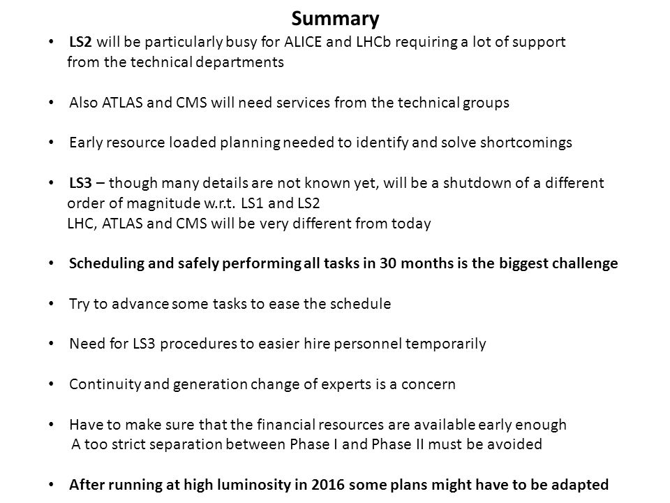 Summary LS2 will be particularly busy for ALICE and LHCb requiring a lot of support from the technical departments Also ATLAS and CMS will need servic