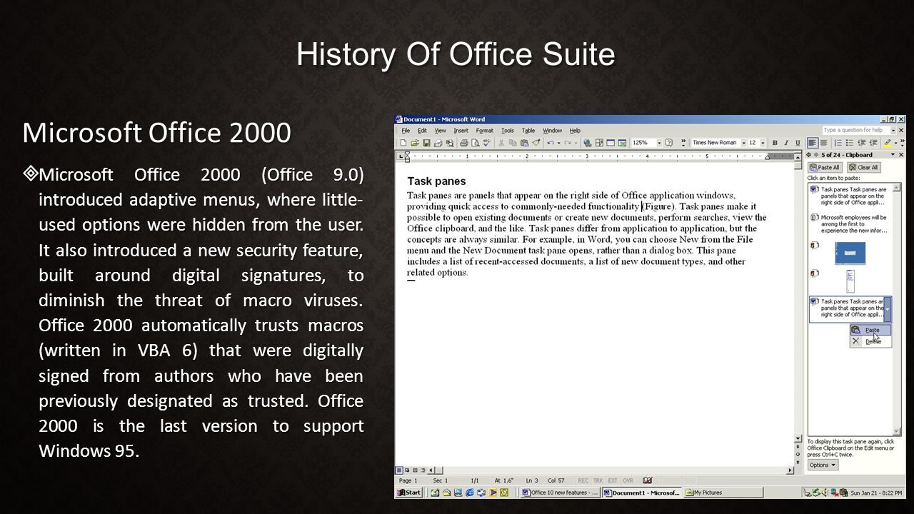 History Of Office Suite Microsoft Office 2000  Microsoft Office 2000 (Office 9.0) introduced adaptive menus, where little- used options were hidden f