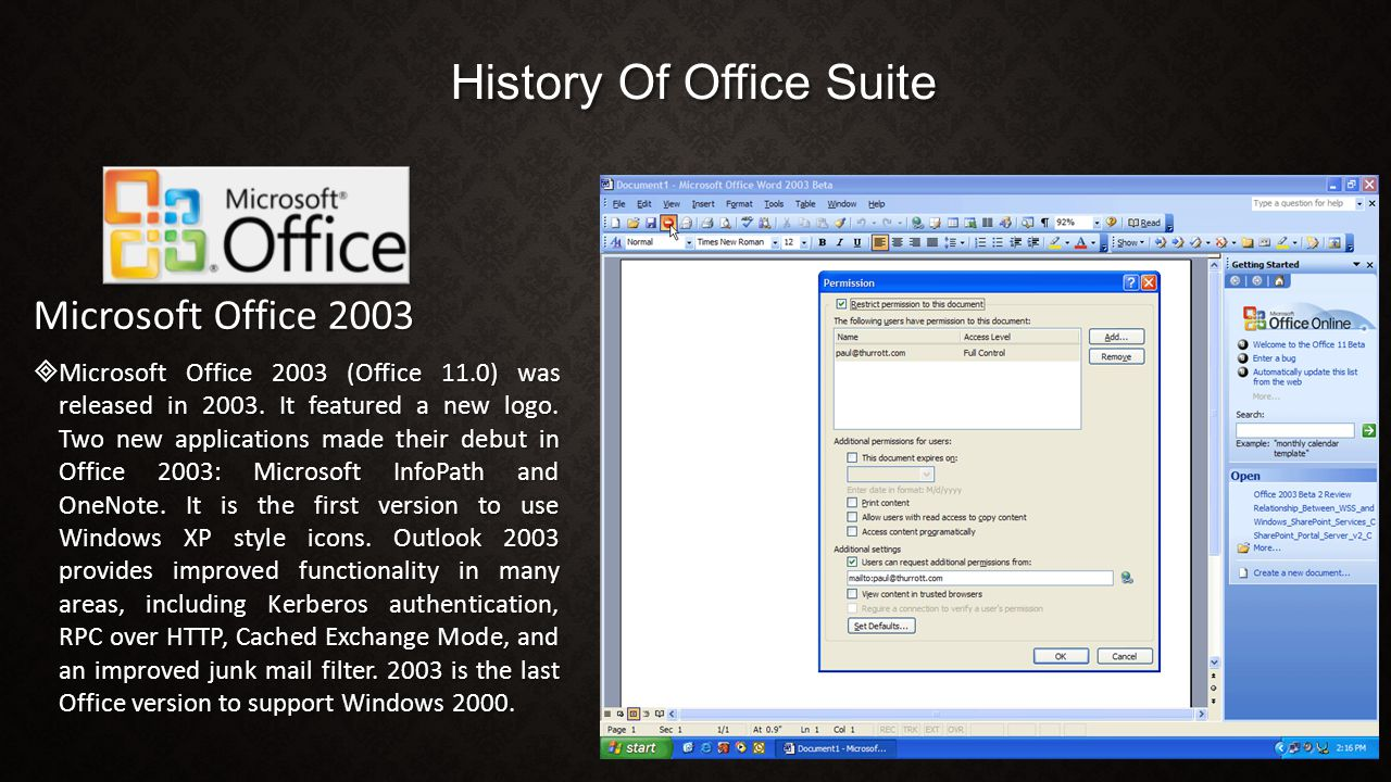 History Of Office Suite Microsoft Office 2003  Microsoft Office 2003 (Office 11.0) was released in 2003. It featured a new logo. Two new applications