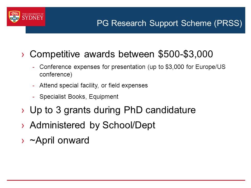 PG Research Support Scheme (PRSS) ›Competitive awards between $500-$3,000 -Conference expenses for presentation (up to $3,000 for Europe/US conference