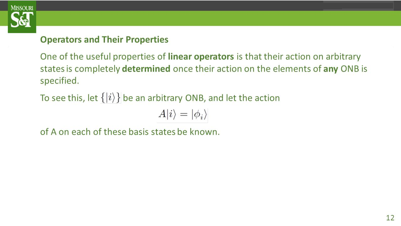 Operators and Their Properties One of the useful properties of linear operators is that their action on arbitrary states is completely determined once