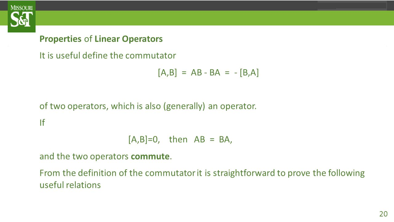 Properties of Linear Operators It is useful define the commutator [A,B] = AB - BA = - [B,A] of two operators, which is also (generally) an operator. I