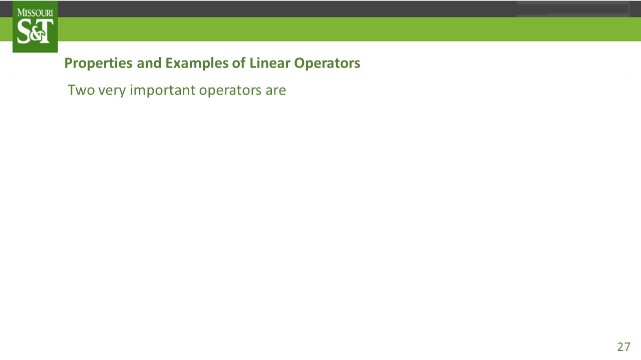 Properties and Examples of Linear Operators Two very important operators are 1. The null operator 0, which maps each vector in the space onto the null