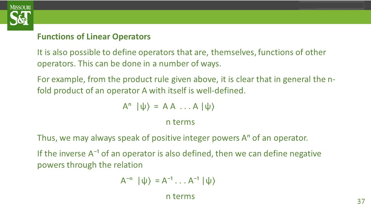 Functions of Linear Operators It is also possible to define operators that are, themselves, functions of other operators. This can be done in a number