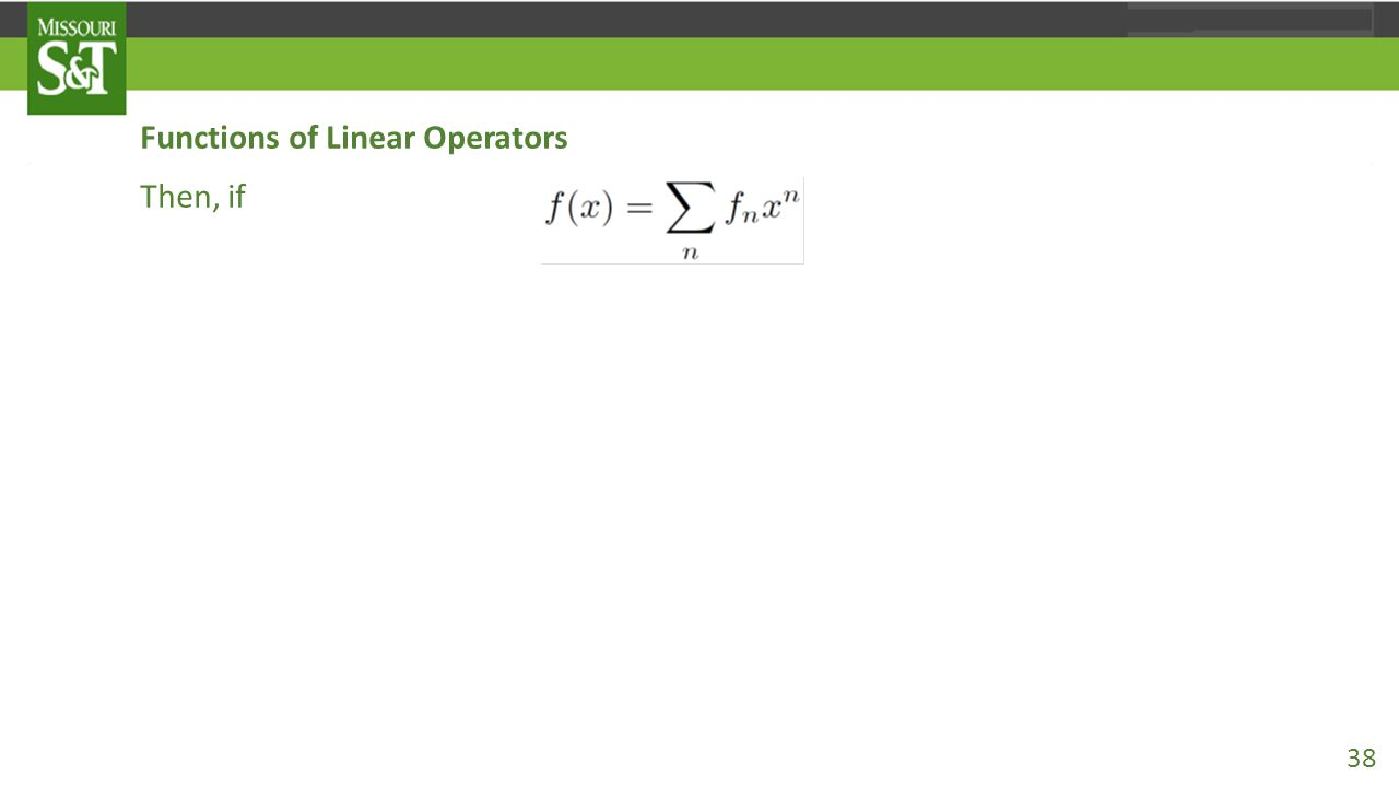Functions of Linear Operators Then, if is any power series expandable function with a suitable radius of convergence, we can define the operator value