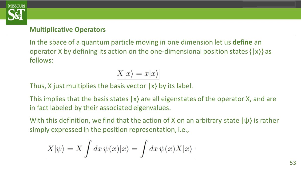 Multiplicative Operators In the space of a quantum particle moving in one dimension let us define an operator X by defining its action on the one-dime