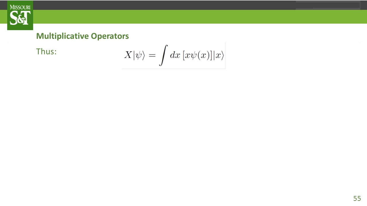 Multiplicative Operators Thus: This shows that the wave function representing X|ψ 〉 is just xψ(x). It's useful at this point to distinguish the operat
