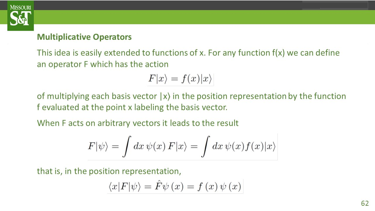 Multiplicative Operators This idea is easily extended to functions of x. For any function f(x) we can define an operator F which has the action of mul