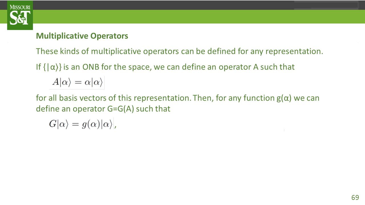 Multiplicative Operators These kinds of multiplicative operators can be defined for any representation. If {|α 〉 } is an ONB for the space, we can def