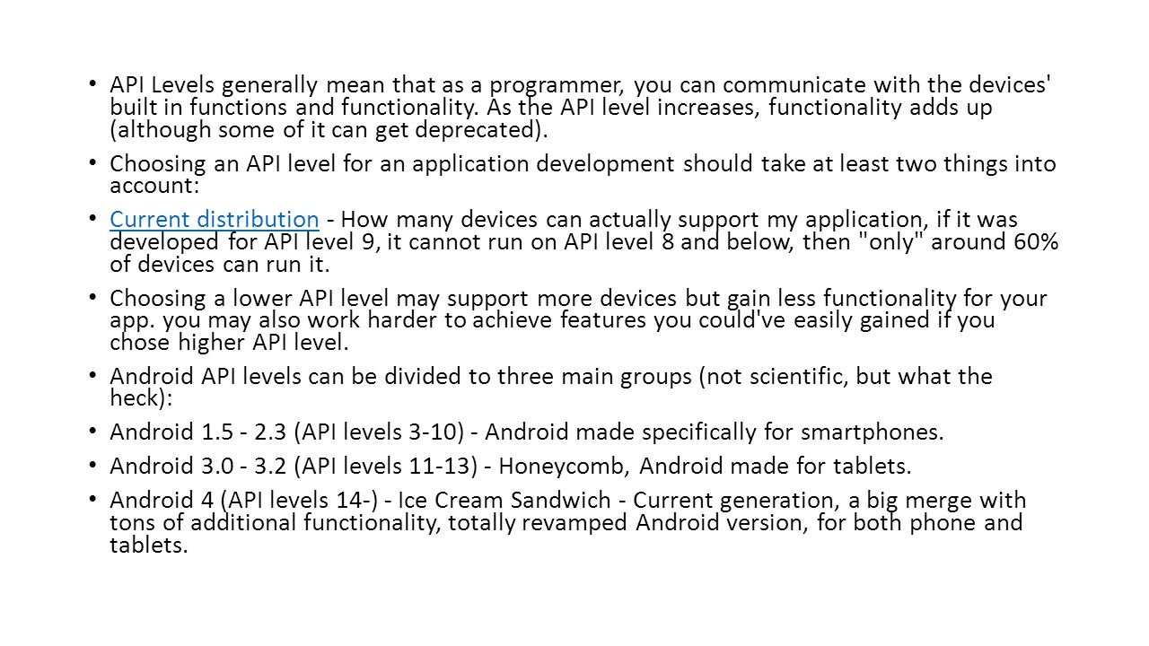 API Levels generally mean that as a programmer, you can communicate with the devices' built in functions and functionality. As the API level increases