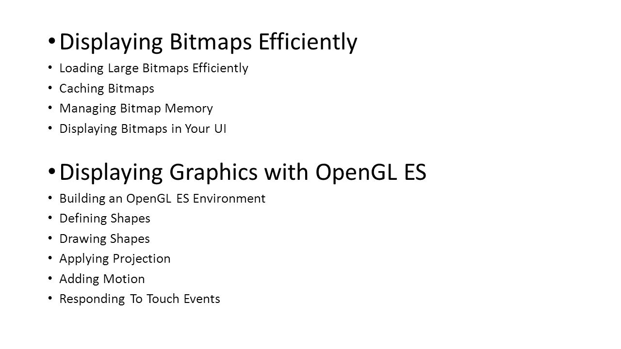 Displaying Bitmaps Efficiently Loading Large Bitmaps Efficiently Caching Bitmaps Managing Bitmap Memory Displaying Bitmaps in Your UI Displaying Graph