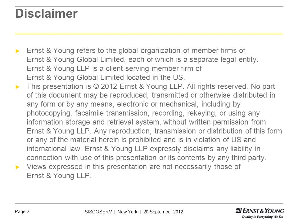 Page 2 SISCOSERV | New York | 20 September 2012 Disclaimer ► Ernst & Young refers to the global organization of member firms of Ernst & Young Global Limited, each of which is a separate legal entity.